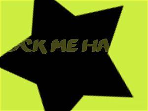 fuck Me rock-hard, Make Me jism